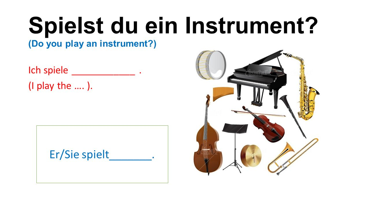 Spielst du ein Instrument. (Do you play an instrument ) Ich spiele ____________.