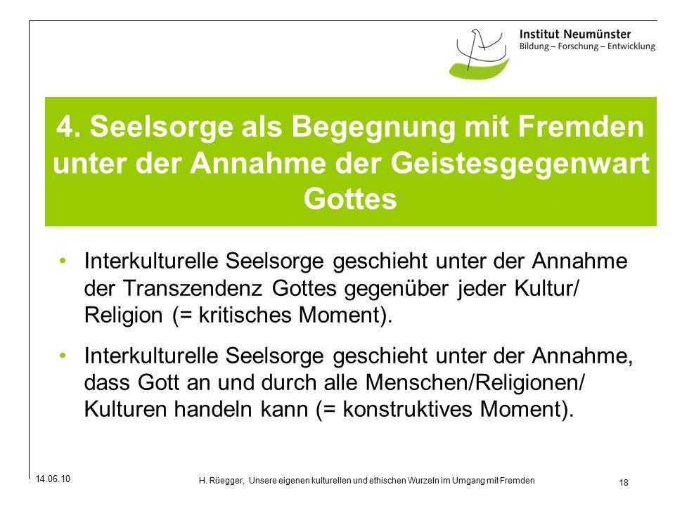 14.06.10 18 H.Rüegger, Unsere eigenen kulturellen und ethischen Wurzeln im Umgang mit Fremden 4.