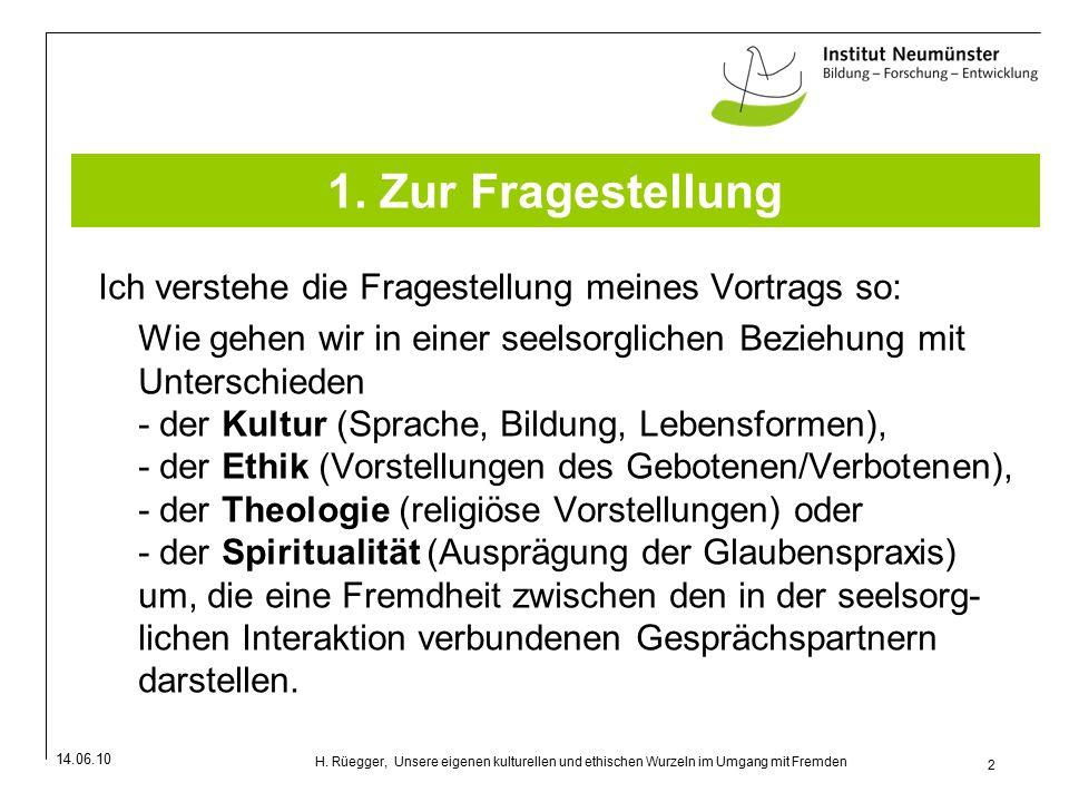 14.06.10 2 H. Rüegger, Unsere eigenen kulturellen und ethischen Wurzeln im Umgang mit Fremden 1.