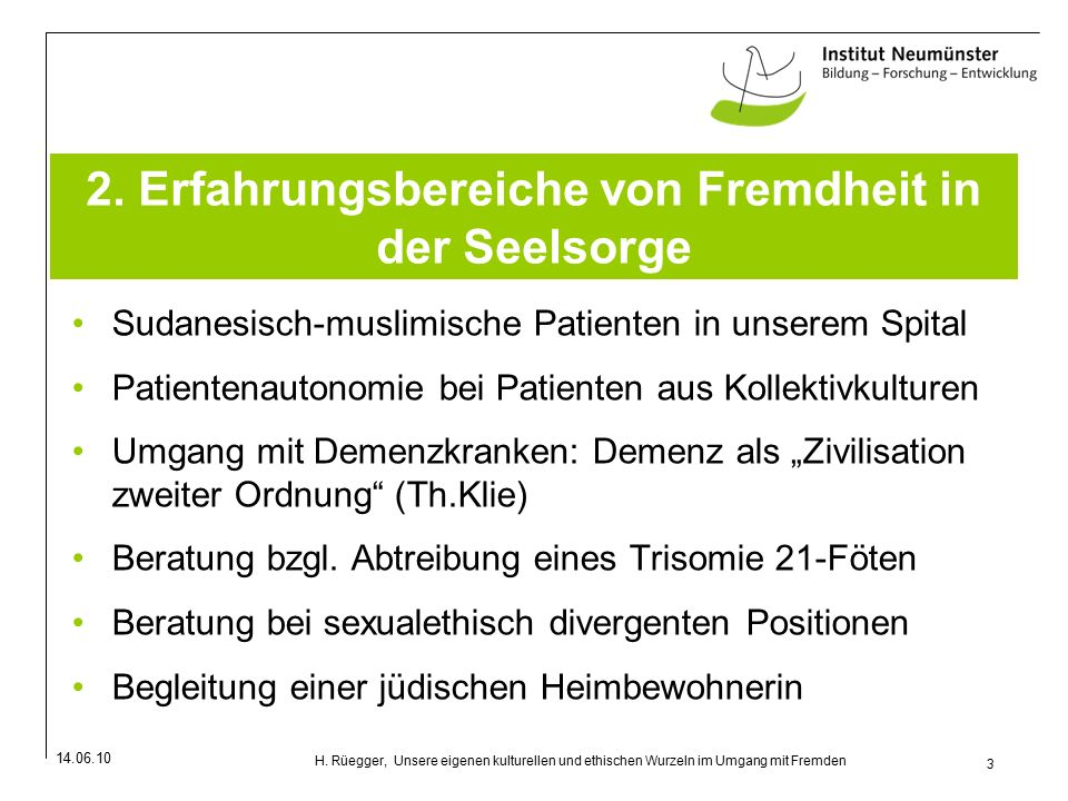 14.06.10 3 H. Rüegger, Unsere eigenen kulturellen und ethischen Wurzeln im Umgang mit Fremden 2.