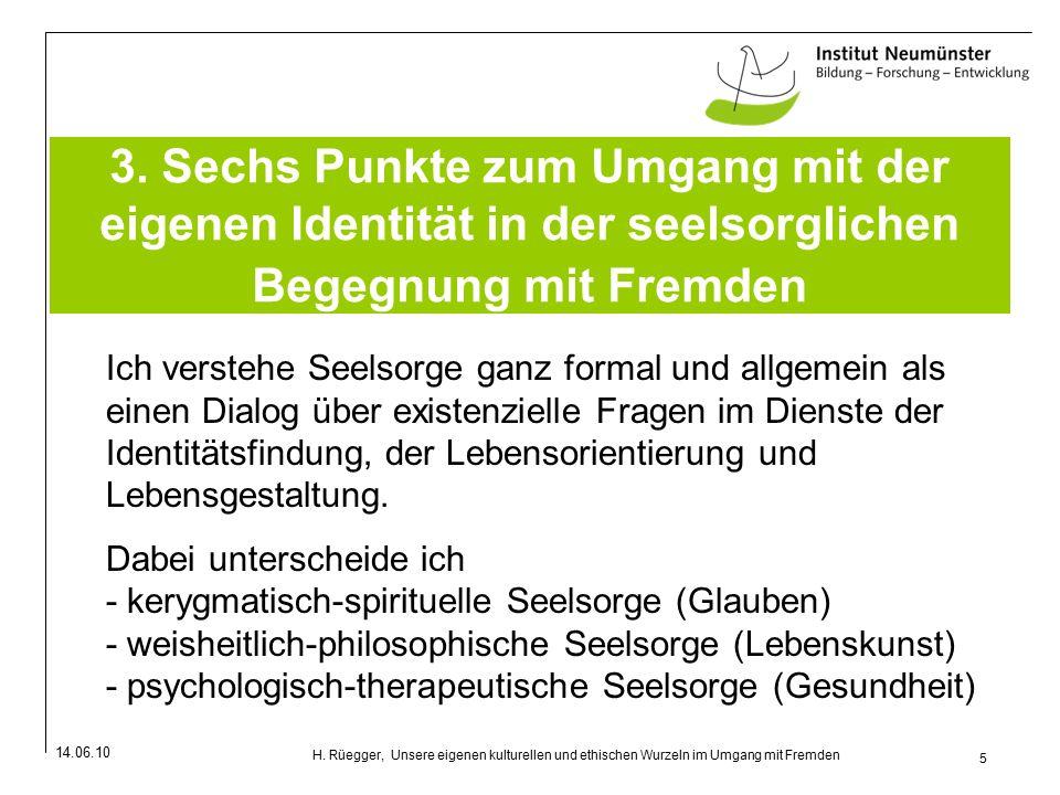 14.06.10 5 H.Rüegger, Unsere eigenen kulturellen und ethischen Wurzeln im Umgang mit Fremden 3.