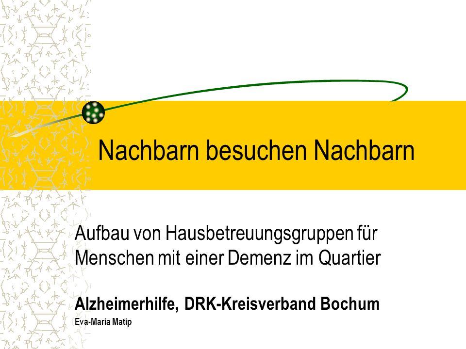 Nachbarn besuchen Nachbarn Aufbau von Hausbetreuungsgruppen für Menschen mit einer Demenz im Quartier Alzheimerhilfe, DRK-Kreisverband Bochum Eva-Maria Matip