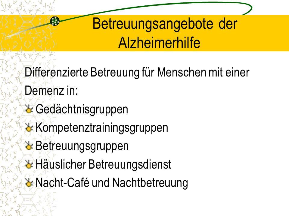 Betreuungsangebote der Alzheimerhilfe Differenzierte Betreuung für Menschen mit einer Demenz in: Gedächtnisgruppen Kompetenztrainingsgruppen Betreuungsgruppen Häuslicher Betreuungsdienst Nacht-Café und Nachtbetreuung