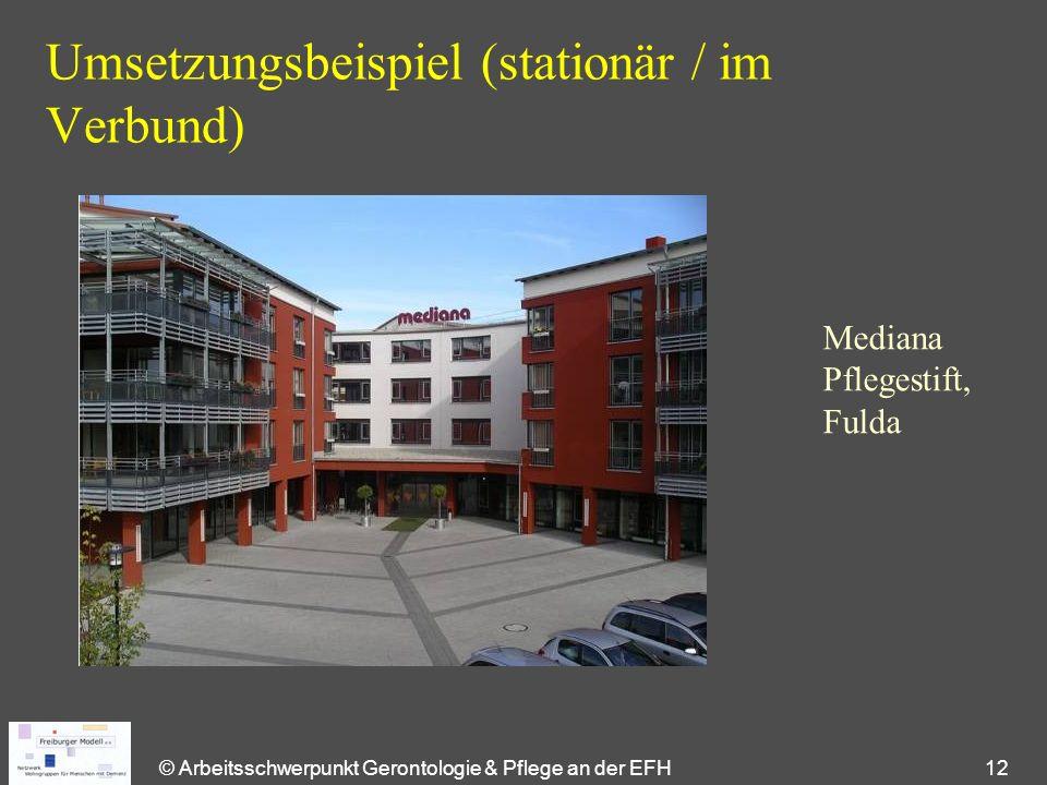 © Arbeitsschwerpunkt Gerontologie & Pflege an der EFH 12 Umsetzungsbeispiel (stationär / im Verbund) Mediana Pflegestift, Fulda