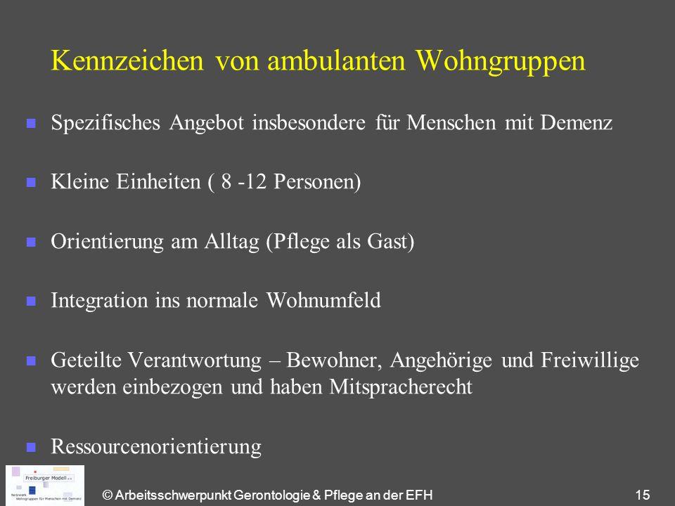 © Arbeitsschwerpunkt Gerontologie & Pflege an der EFH 15 Kennzeichen von ambulanten Wohngruppen n Spezifisches Angebot insbesondere für Menschen mit D