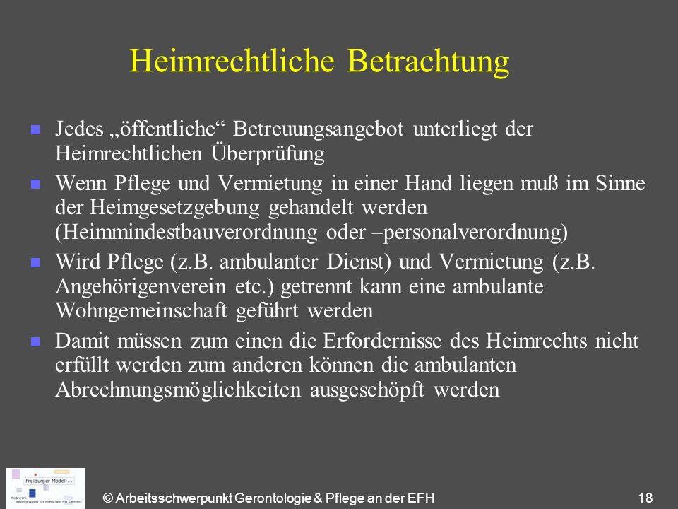 """© Arbeitsschwerpunkt Gerontologie & Pflege an der EFH 18 Heimrechtliche Betrachtung n Jedes """"öffentliche"""" Betreuungsangebot unterliegt der Heimrechtli"""