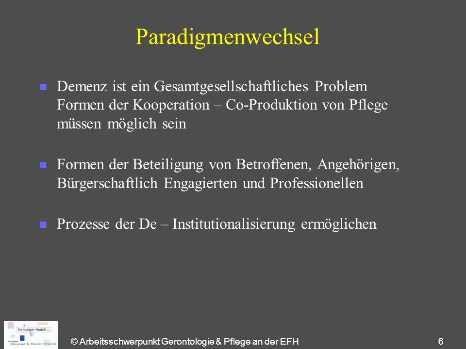 © Arbeitsschwerpunkt Gerontologie & Pflege an der EFH 6 Paradigmenwechsel n Demenz ist ein Gesamtgesellschaftliches Problem Formen der Kooperation – C