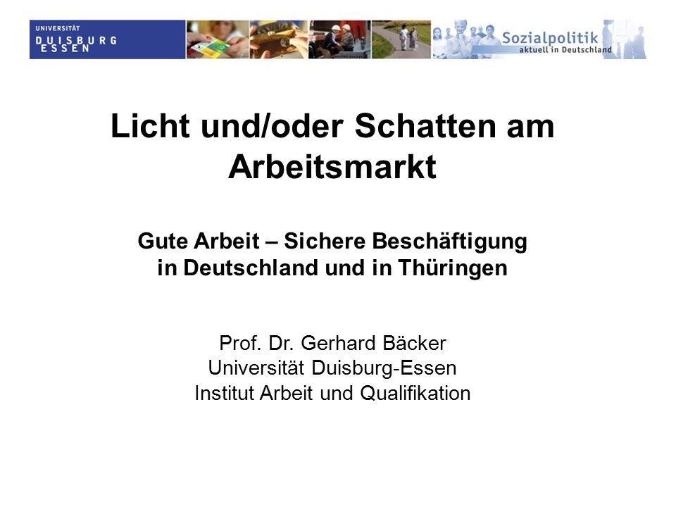 Licht und/oder Schatten am Arbeitsmarkt Gute Arbeit – Sichere Beschäftigung in Deutschland und in Thüringen Prof.