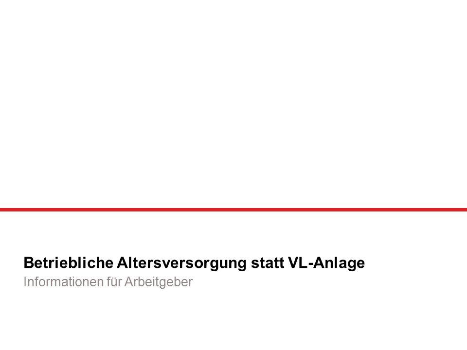 Betriebliche Altersversorgung statt VL-Anlage Informationen für Arbeitgeber