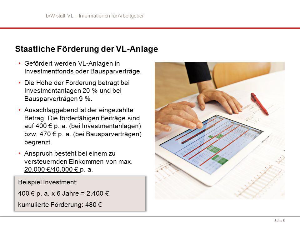 Seite 5 Staatliche Förderung der VL-Anlage Gefördert werden VL-Anlagen in Investmentfonds oder Bausparverträge.