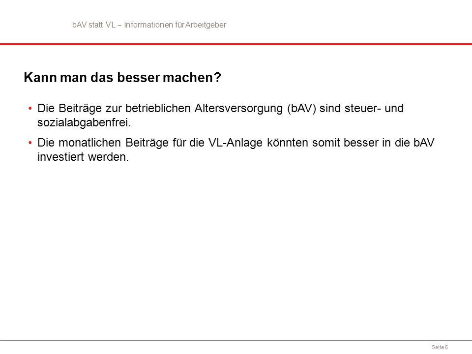 Seite 7 Beispiel Eigenaufwand: 0,00 € (bei 74,55 € bAV-Beitrag) bAV statt VL ‒ Informationen für Arbeitgeber