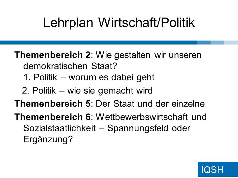 IQSH Lehrplan Wirtschaft/Politik Themenbereich 2: Wie gestalten wir unseren demokratischen Staat.
