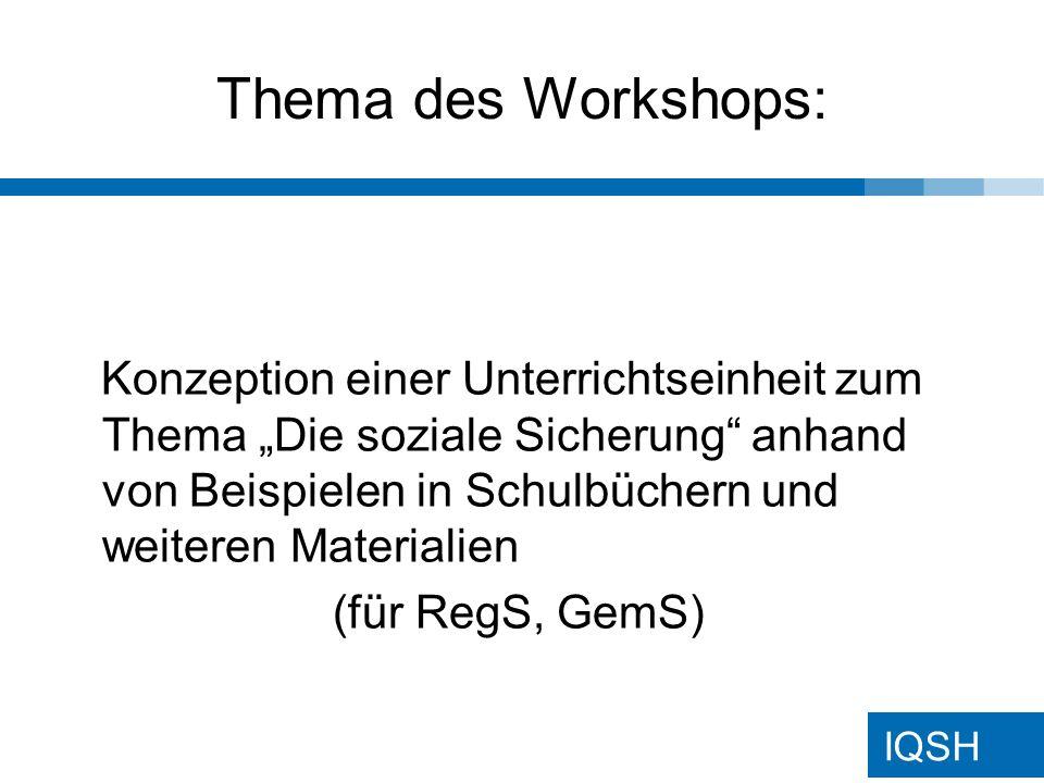 """IQSH Thema des Workshops: Konzeption einer Unterrichtseinheit zum Thema """"Die soziale Sicherung anhand von Beispielen in Schulbüchern und weiteren Materialien (für RegS, GemS)"""