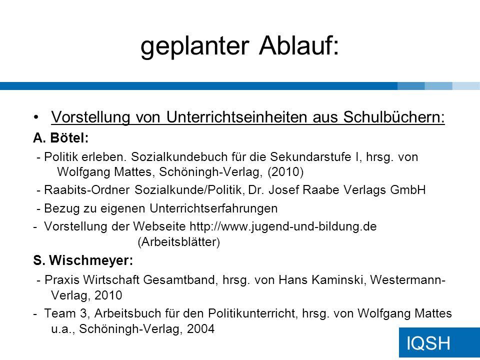 IQSH geplanter Ablauf: Vorstellung von Unterrichtseinheiten aus Schulbüchern: A. Bötel: - Politik erleben. Sozialkundebuch für die Sekundarstufe I, hr