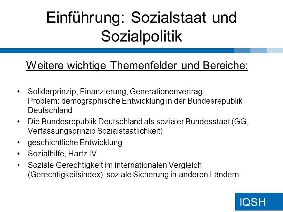 IQSH Einführung: Sozialstaat und Sozialpolitik Weitere wichtige Themenfelder und Bereiche: Solidarprinzip, Finanzierung, Generationenvertrag, Problem: