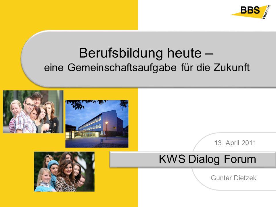 13. April 2011 KWS Dialog Forum Günter Dietzek Berufsbildung heute – eine Gemeinschaftsaufgabe für die Zukunft