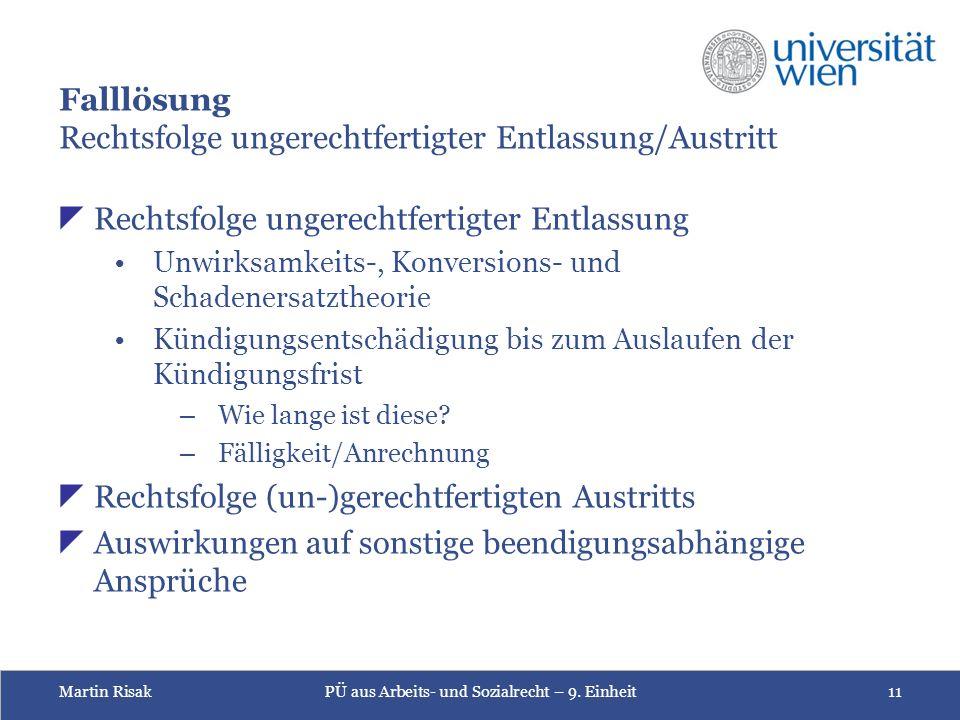 Martin RisakPÜ aus Arbeits- und Sozialrecht – 9. Einheit11 Falllösung Rechtsfolge ungerechtfertigter Entlassung/Austritt  Rechtsfolge ungerechtfertig