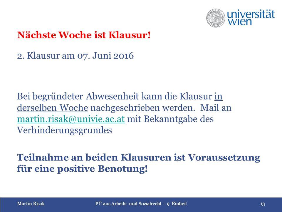 Martin RisakPÜ aus Arbeits- und Sozialrecht – 9. Einheit13 Nächste Woche ist Klausur.
