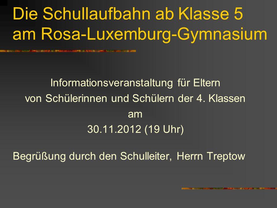 Die Schullaufbahn ab Klasse 5 am Rosa-Luxemburg-Gymnasium Informationsveranstaltung für Eltern von Schülerinnen und Schülern der 4.