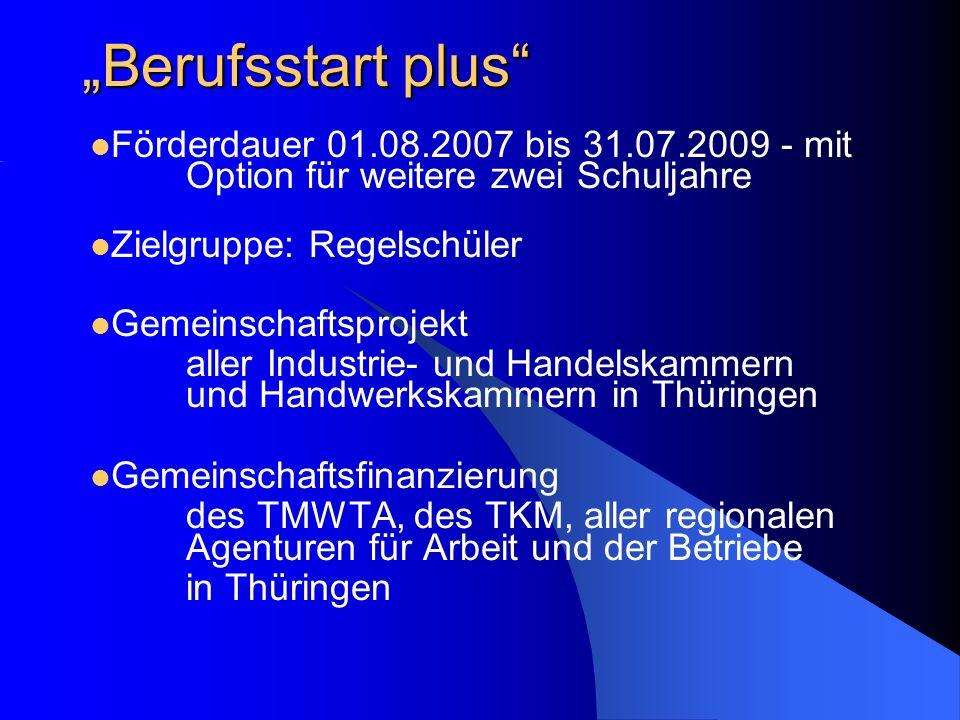 """""""Berufsstart plus"""" Förderdauer 01.08.2007 bis 31.07.2009 - mit Option für weitere zwei Schuljahre Zielgruppe: Regelschüler Gemeinschaftsprojekt aller"""
