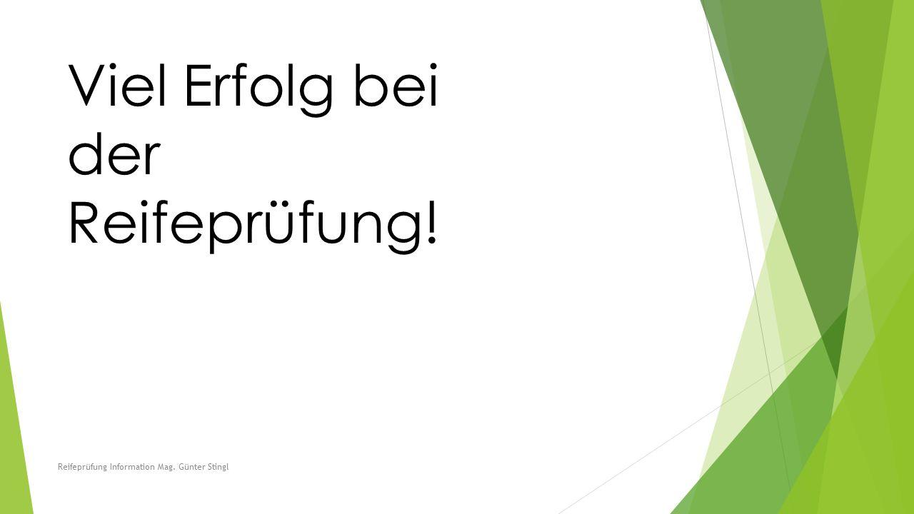 Viel Erfolg bei der Reifeprüfung! Reifeprüfung Information Mag. Günter Stingl