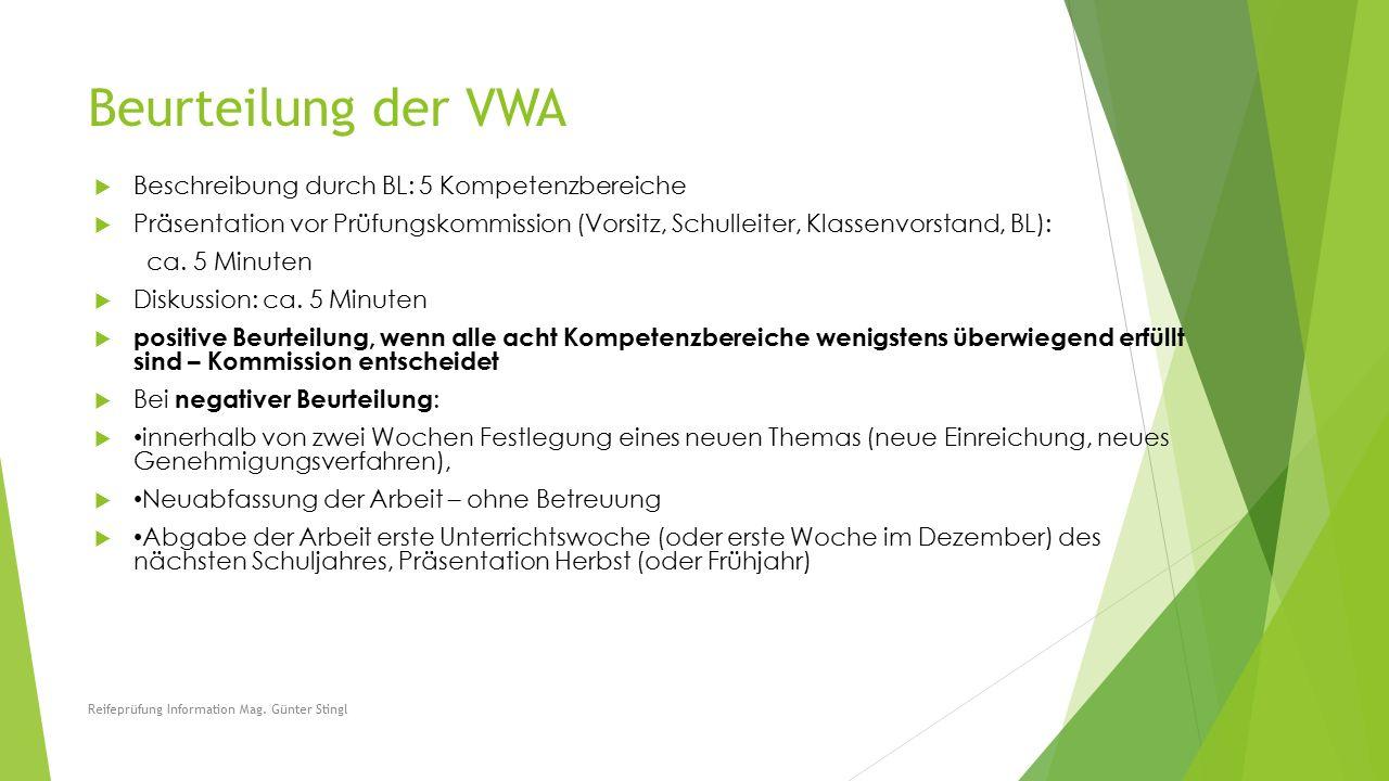 Beurteilung der VWA  Beschreibung durch BL: 5 Kompetenzbereiche  Präsentation vor Prüfungskommission (Vorsitz, Schulleiter, Klassenvorstand, BL): ca.