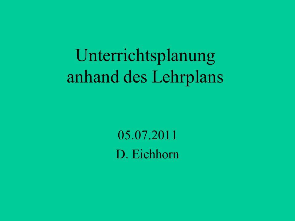 Unterrichtsplanung anhand des Lehrplans 05.07.2011 D. Eichhorn