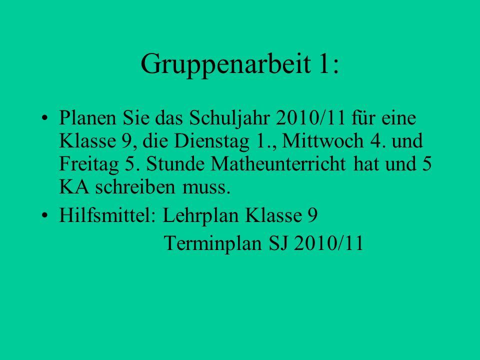 Gruppenarbeit 1: Planen Sie das Schuljahr 2010/11 für eine Klasse 9, die Dienstag 1., Mittwoch 4.