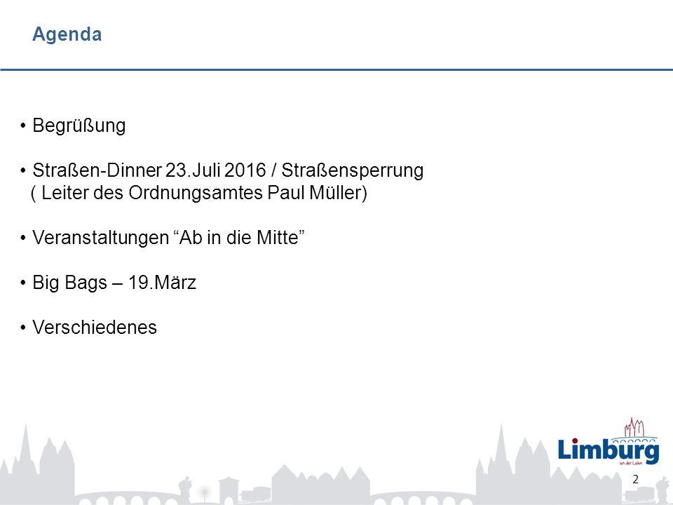 Begrüßung Straßen-Dinner 23.Juli 2016 / Straßensperrung ( Leiter des Ordnungsamtes Paul Müller) Veranstaltungen Ab in die Mitte Big Bags – 19.März Verschiedenes Agenda 2