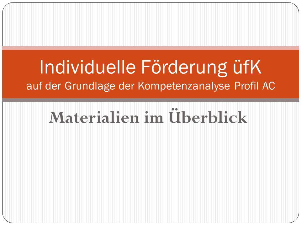 Materialien im Überblick Individuelle Förderung üfK auf der Grundlage der Kompetenzanalyse Profil AC