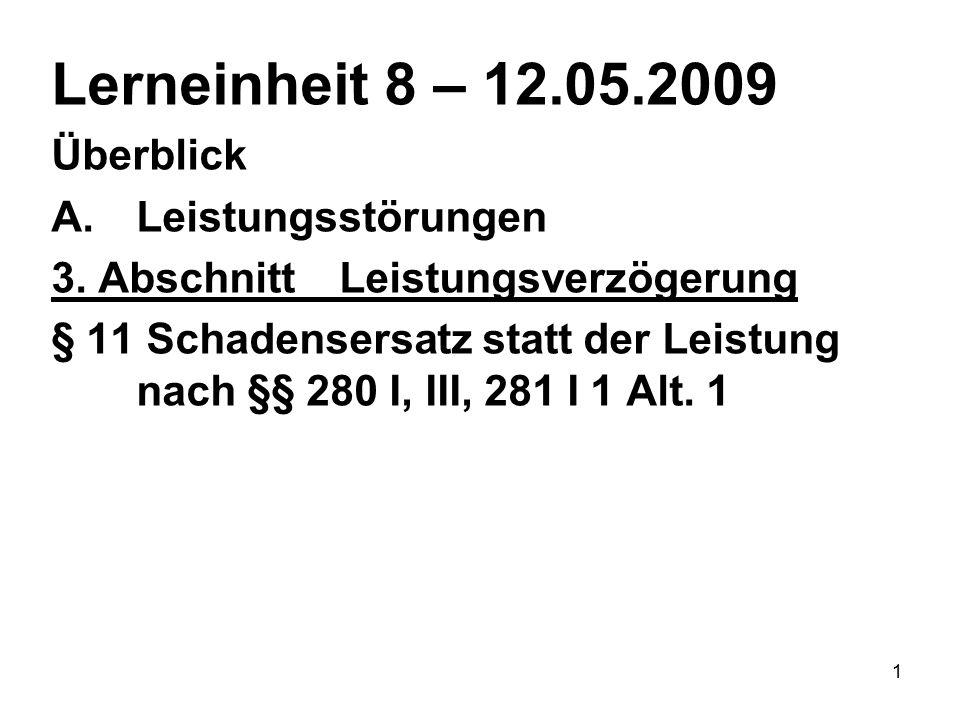1 Lerneinheit 8 – 12.05.2009 Überblick A.Leistungsstörungen 3. AbschnittLeistungsverzögerung § 11 Schadensersatz statt der Leistung nach §§ 280 I, III