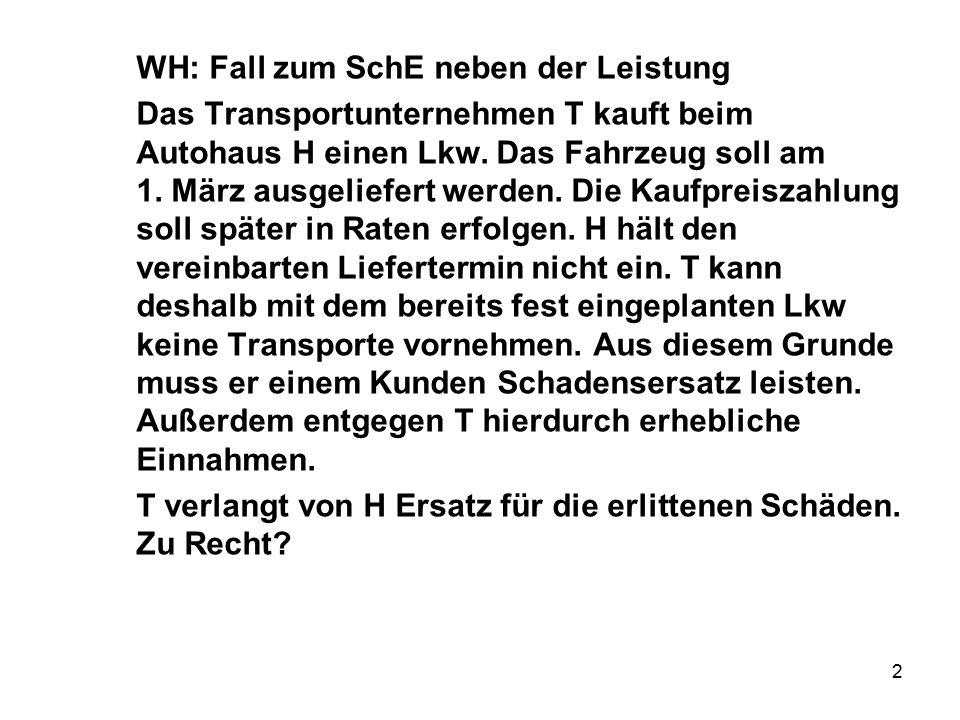2 WH: Fall zum SchE neben der Leistung Das Transportunternehmen T kauft beim Autohaus H einen Lkw. Das Fahrzeug soll am 1. März ausgeliefert werden. D