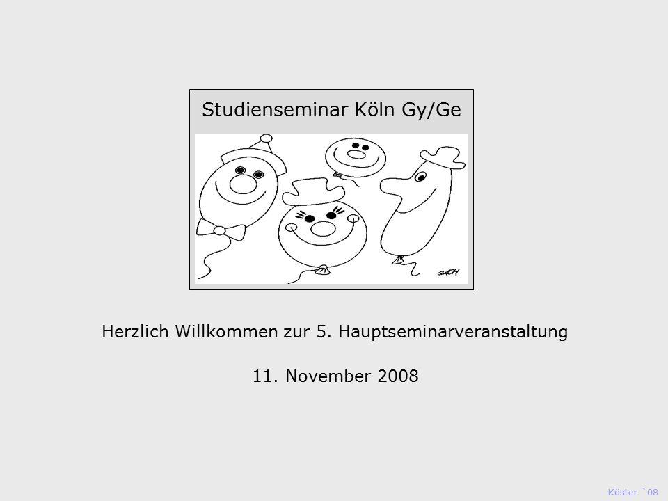 Köster `08 Studienseminar Köln Studienseminar Köln Gy/Ge Herzlich Willkommen zur 5.