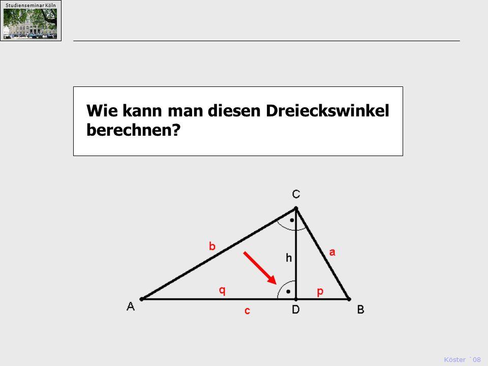 Köster `08 Studienseminar Köln Wie kann man diesen Dreieckswinkel berechnen?