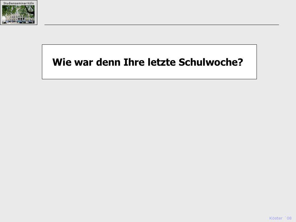 Köster `08 Studienseminar Köln Wie war denn Ihre letzte Schulwoche?