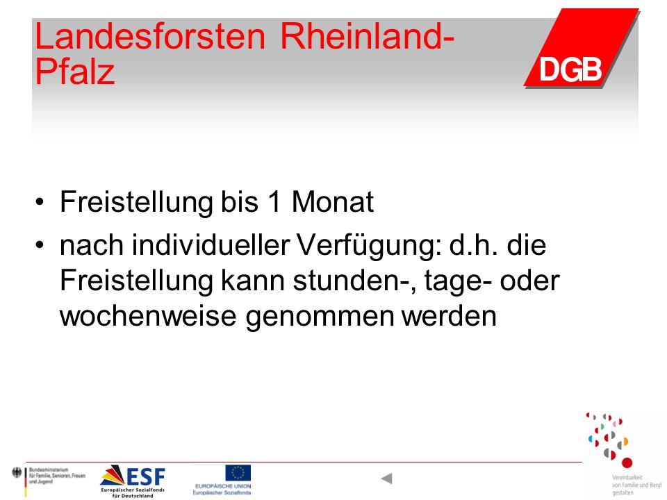 Landesforsten Rheinland- Pfalz Freistellung bis 1 Monat nach individueller Verfügung: d.h. die Freistellung kann stunden-, tage- oder wochenweise geno