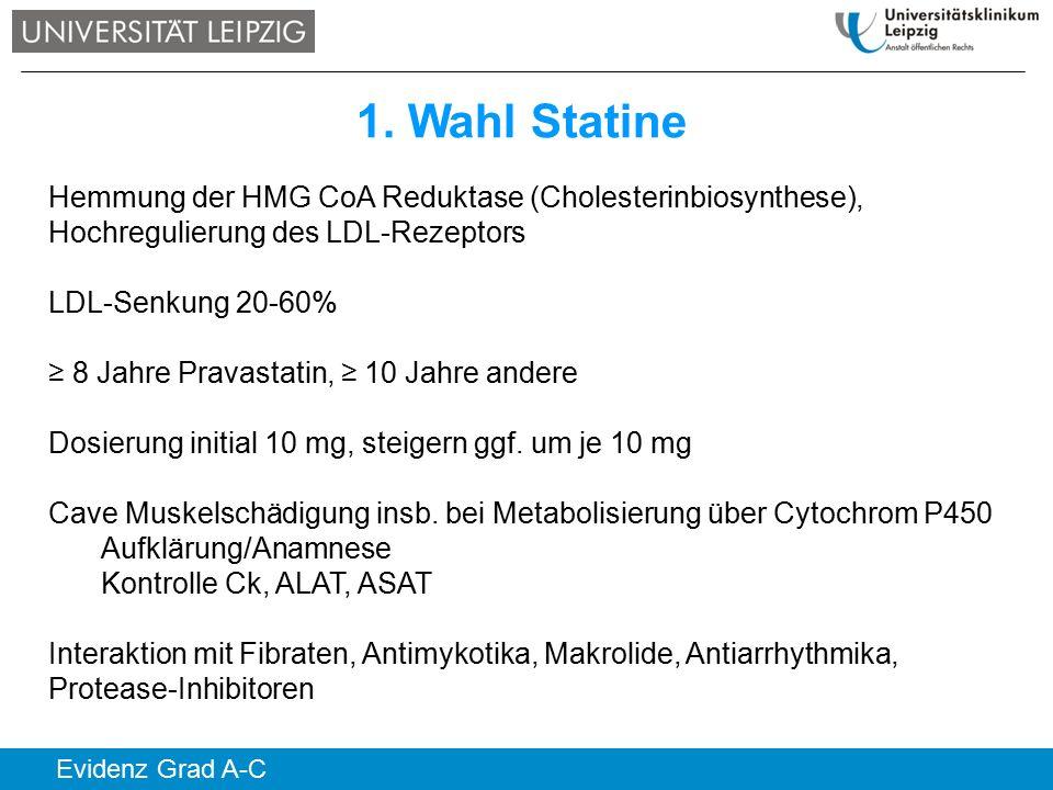 1. Wahl Statine Hemmung der HMG CoA Reduktase (Cholesterinbiosynthese), Hochregulierung des LDL-Rezeptors LDL-Senkung 20-60% ≥ 8 Jahre Pravastatin, ≥