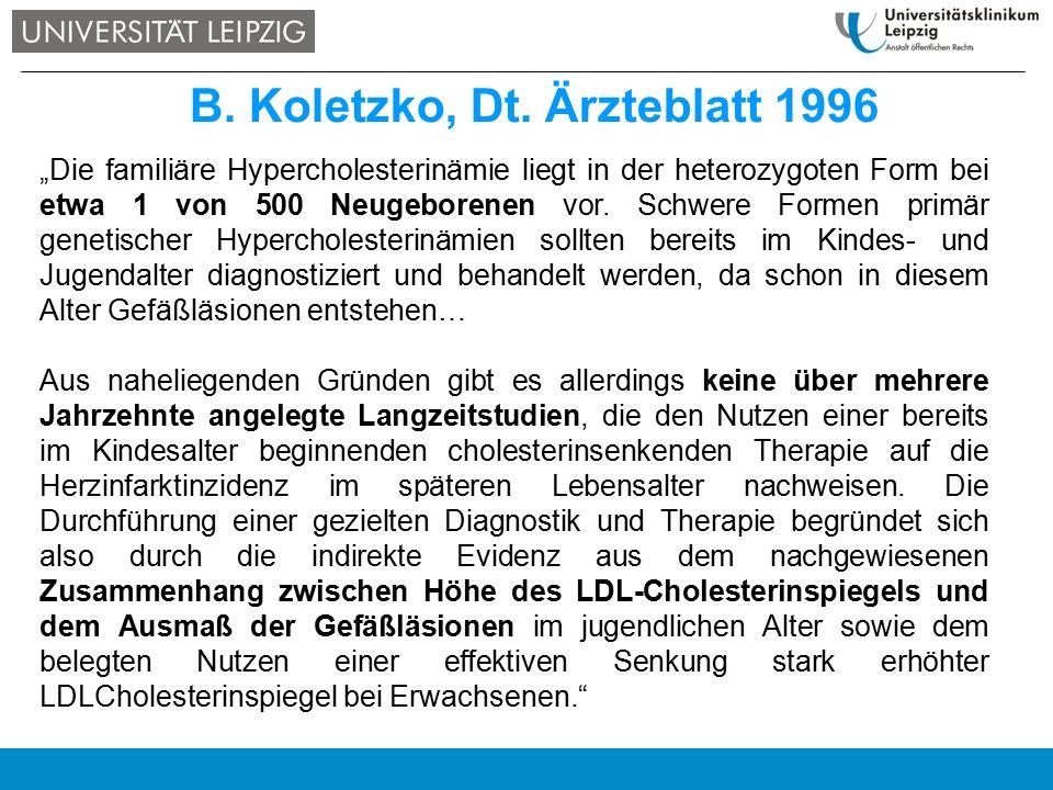 """B. Koletzko, Dt. Ärzteblatt 1996 """"Die familiäre Hypercholesterinämie liegt in der heterozygoten Form bei etwa 1 von 500 Neugeborenen vor. Schwere Form"""