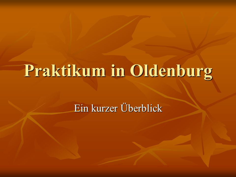 Praktikum in Oldenburg Ein kurzer Überblick