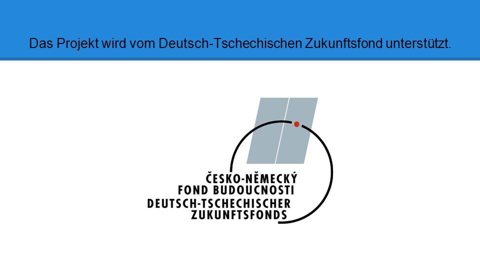 Das Projekt wird vom Deutsch-Tschechischen Zukunftsfond unterstützt.