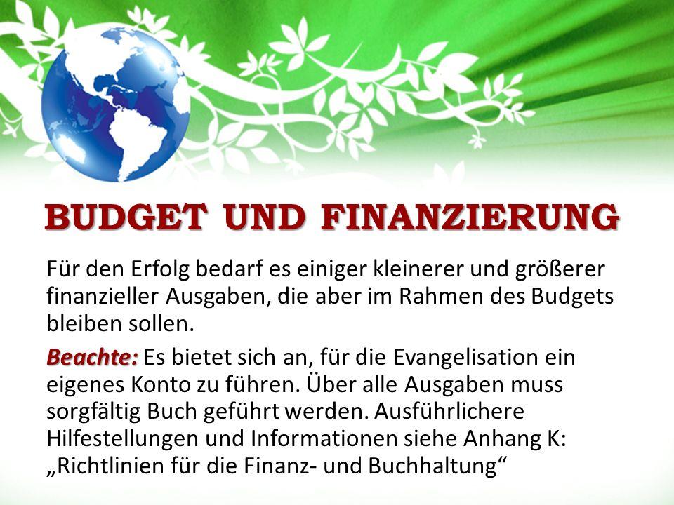 BUDGET UND FINANZIERUNG Für den Erfolg bedarf es einiger kleinerer und größerer finanzieller Ausgaben, die aber im Rahmen des Budgets bleiben sollen.