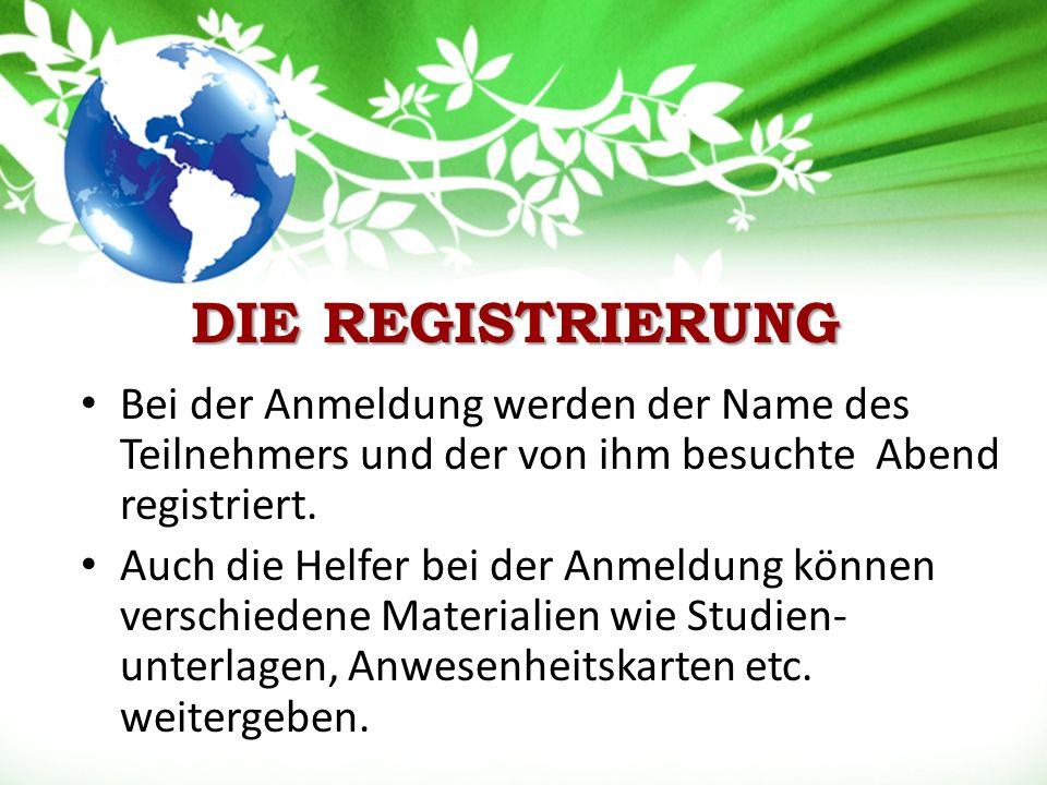 DIE REGISTRIERUNG Bei der Anmeldung werden der Name des Teilnehmers und der von ihm besuchte Abend registriert.