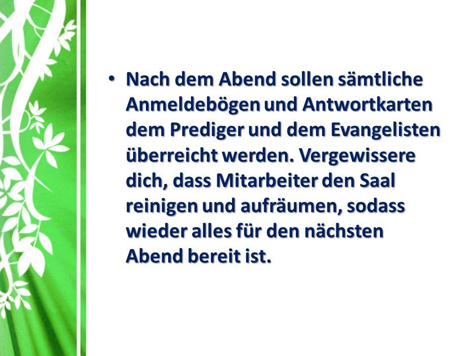 Nach dem Abend sollen sämtliche Anmeldebögen und Antwortkarten dem Prediger und dem Evangelisten überreicht werden.