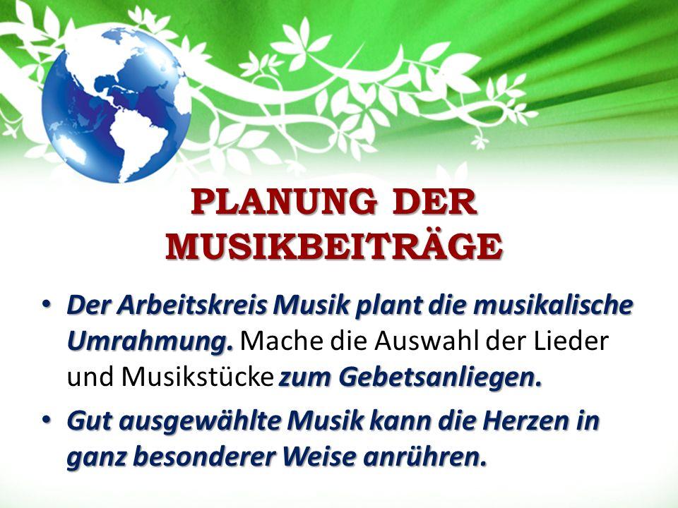 PLANUNG DER MUSIKBEITRÄGE Der Arbeitskreis Musik plant die musikalische Umrahmung.