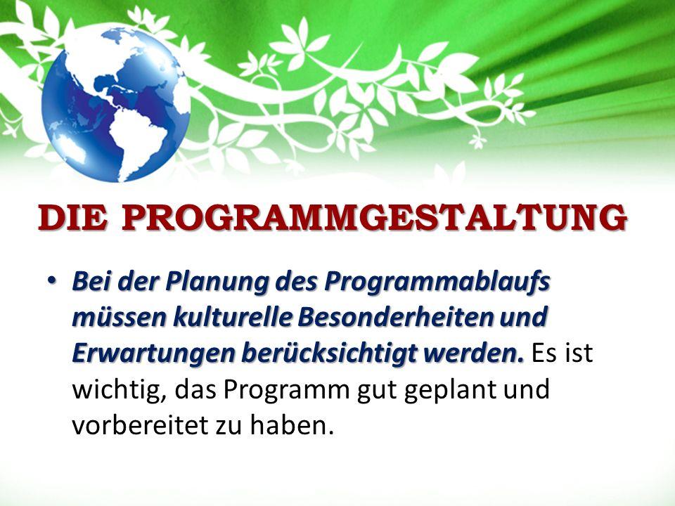 DIE PROGRAMMGESTALTUNG Bei der Planung des Programmablaufs müssen kulturelle Besonderheiten und Erwartungen berücksichtigt werden.