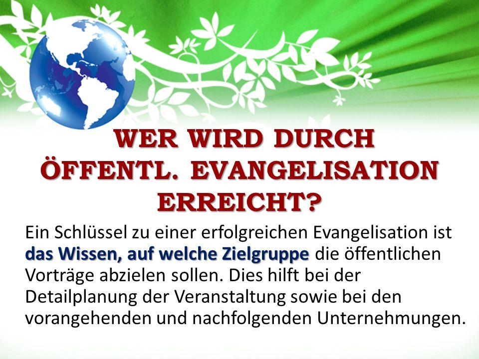 WER WIRD DURCH ÖFFENTL. EVANGELISATION ERREICHT. WER WIRD DURCH ÖFFENTL.