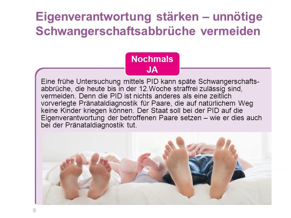 9 Eine frühe Untersuchung mittels PID kann späte Schwangerschafts- abbrüche, die heute bis in der 12.Woche straffrei zulässig sind, vermeiden.