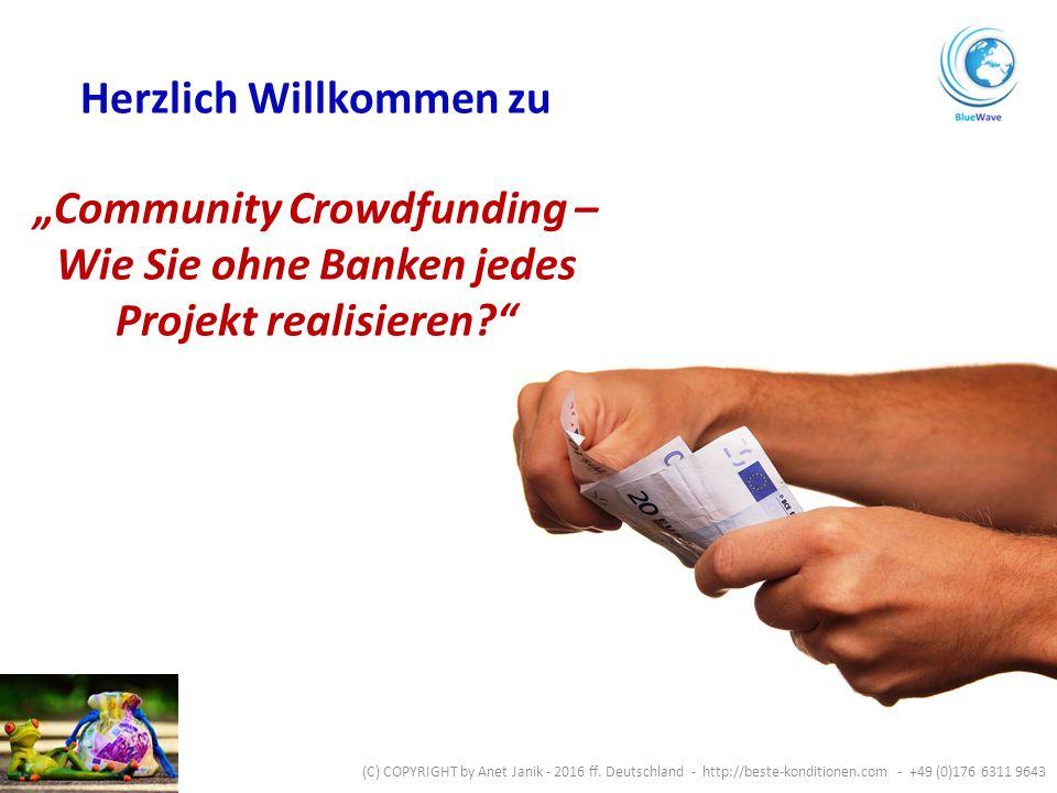 """Herzlich Willkommen zu """"Community Crowdfunding – Wie Sie ohne Banken jedes Projekt realisieren (C) COPYRIGHT by Anet Janik - 2016 ff."""