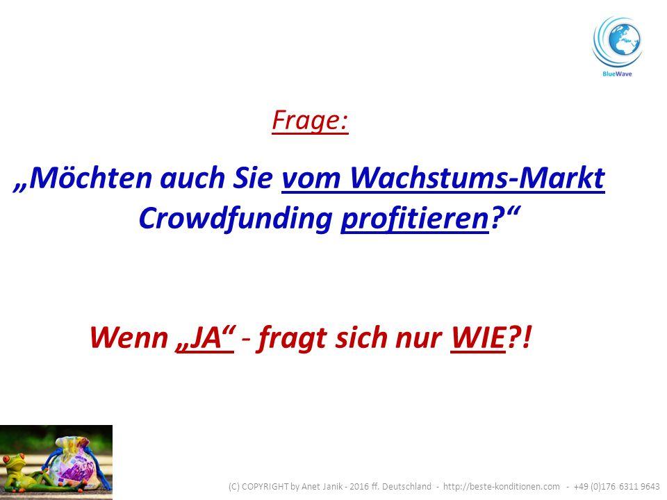 """Frage: """"Möchten auch Sie vom Wachstums-Markt Crowdfunding profitieren Wenn """"JA - fragt sich nur WIE ."""