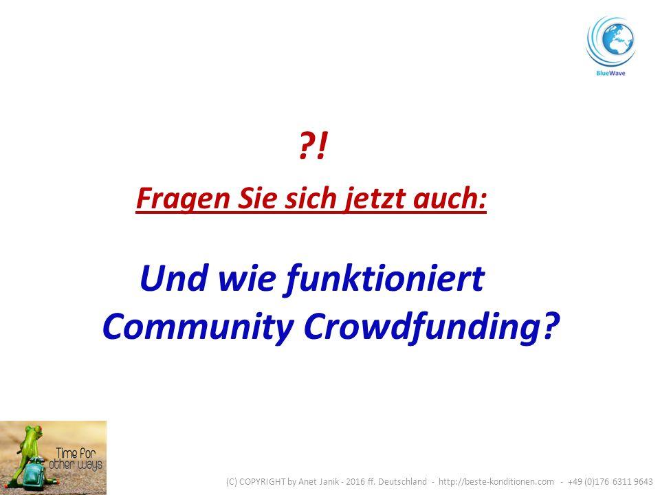 ! Fragen Sie sich jetzt auch: Und wie funktioniert Community Crowdfunding